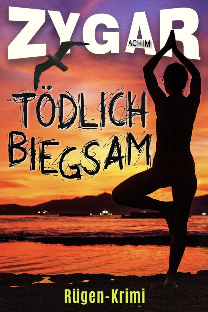 Achim Zygar: Tödlich biegsam. Ein Rügen-Krimi. Haverbeck 17. Fall