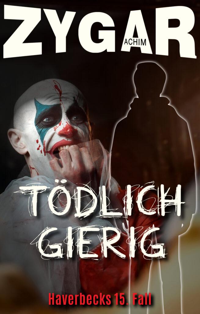 Achim Zygar: Tödlich gierig! Haverbeck ermittelt. Sein 15. Fall